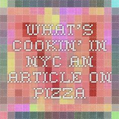 What's Cookin' in Nyc- an article on Pizza