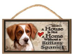 "A House is not a Home without a Brittany Spaniel 10"" x 5"" Wooden Dog Sign v2"
