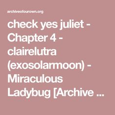 check yes juliet - Chapter 4 - clairelutra (exosolarmoon) - Miraculous Ladybug [Archive of Our Own]