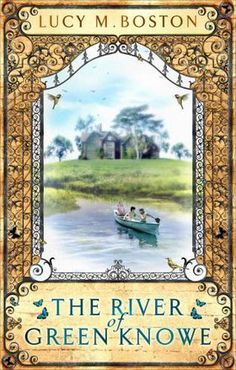 The River at Green Knowe by Lucy M. Boston. Another Green Knowe book.