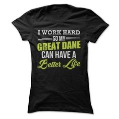I Work Hard So My Great Dane Can Have a Better Life