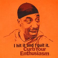 Curb Your Enthusiasm quote - Hit It, Quit It