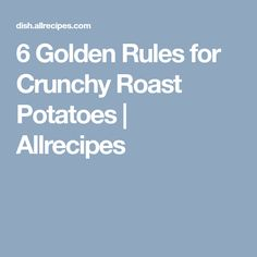 6 Golden Rules for Crunchy Roast Potatoes | Allrecipes