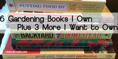 6 Gardening Books I Own plus 3 More I Want to Own {and Why} - even more gardening books added at the bottom!