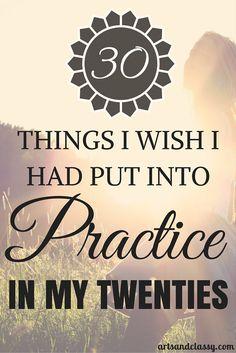 30 Things I Wish I Had Put Into Practice In My Twenties