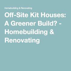 Off-Site Kit Houses: A Greener Build? - Homebuilding & Renovating