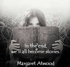 In the end we'll all become stories. - Margaret Atwood. canadian writer of novels..... Top 35 Famous Book Quotes #Book #Quotes
