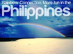 RAINBOW CONNECTION. More FUN in the Philippines!