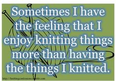 It's not sometimes. It's all the time. I've been making myself a blanket for three years now - but I've just about saturated everyone else in items :)