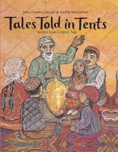 Tales Told in Tents: Stories from Central Asia by Sally Pomme Clayton, illustrated by Sophie Herxheimer