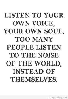 On the other hand, some people are too busy listening to their own to listen to or hear anyone else.