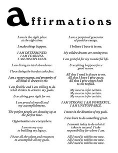 affirmations...I am in the right place at the right time; I make things happen;I am determined, I am fearless, I am disciplined