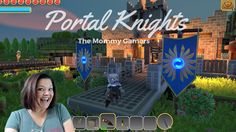 The Mommy Gamers Play: Portal Knights Intro Ranger Class