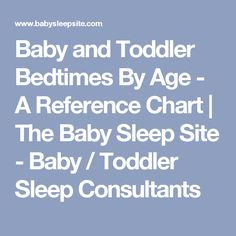 Baby and Toddler Bedtimes By Age - A Reference Chart | The Baby Sleep Site - Baby / Toddler Sleep Consultants