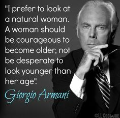 aging gracefully I knew I loved Armani for a reason? I knew I loved Armani for a reason? Great Quotes, Me Quotes, Inspirational Quotes, Think, Try Harder, Getting Old, Along The Way, Life Lessons, Wise Words