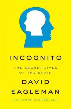 Incognito: The Secret Lives of the Brain, by David Eagleman; SCIENCE -- Alexis