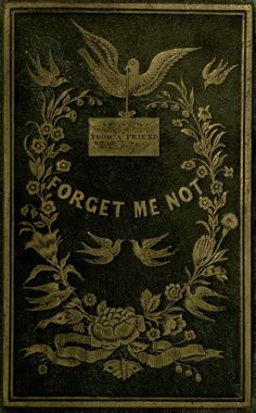 "heaveninawildflower: "" Decorative cover of 'Forget Me Not' (a gift for all seasons). Published 1845 by Nafis and Cornish. Book Cover Art, Book Cover Design, Book Design, Book Art, Victorian Books, Antique Books, Vintage Book Covers, Vintage Books, Vintage Diy"