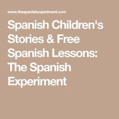 Spanish Children's Stories & Free Spanish Lessons: The Spanish Experiment
