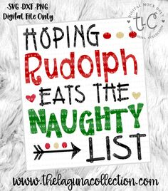 Hoping Rudolph Eats the Naughty List - Christmas SVG Cut File Christmas Vinyl, Christmas Quotes, Christmas Projects, Christmas Time, Christmas Ideas, Beach Christmas, Christmas Patterns, Christmas Clipart, Christmas Pajamas