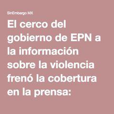 El cerco del gobierno de EPN a la información sobre la violencia frenó la cobertura en la prensa: Observatorio