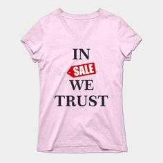 https://www.teepublic.com/t-shirt/2840826-in-sale-we-trust-women-things-best-seller