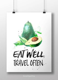 Eat Well, Travel Often. AVOCADO (READY FOR PRINT OR PRINTED - read next please)   YOU GET:  1) ready for print 5 x 7 (or bigger if you want) 2) ready