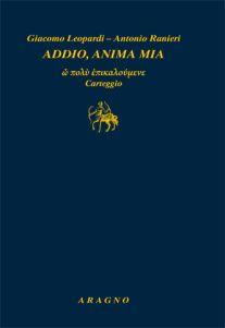 Giacomo Leopardi, Antonio Ranieri,Addio anima mia,a cura di Vincenzo Guarracino, Aragno 2016, ISBN:9788884198105