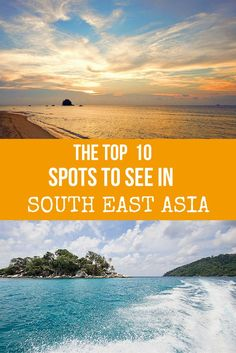 Our list of the best places to visit in South East Asia.