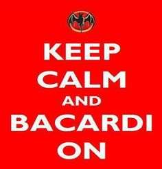 Keep calm & Bacardi on
