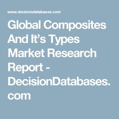 Global Composites And It's Types Market Research Report - DecisionDatabases.com