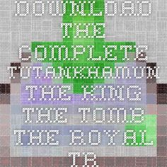 Download the complete tutankhamun the king the tomb the royal treasure king tut ebook pdf