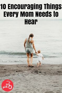 10 Encouraging Things Every Mom Needs to Hear #moms #encouragement