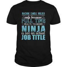 (Top Tshirt Seliing) MACHINE CANDLE MOLDER Ninja T-shirt [Tshirt Sunfrog] Hoodies, Tee Shirts