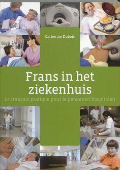 Dubois, Catherine. Frans in het ziekenhuis: le français pratique pour le personnel hospitalier. Plaats: FRANS 80(075) DUBO