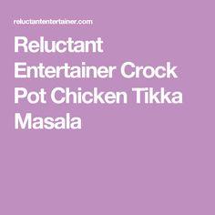 Reluctant Entertainer Crock Pot Chicken Tikka Masala