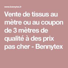 Vente de tissus au mètre ou au coupon de 3 mètres de qualité à des prix pas cher - Bennytex
