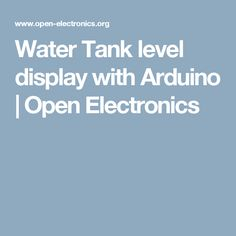 Water Tank level display with Arduino | Open Electronics
