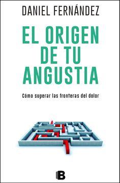 """Daniel Fernández, """"El origen de tu angustia"""", Ediciones B. Novedad julio Ediciones B. Patricia Iacovone Agente."""