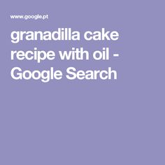granadilla cake recipe with oil - Google Search