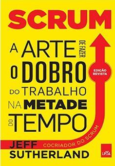 """Livro """"Scrum - A arte de fazer o dobro do trabalho na metade do tempo"""" - Jeff Sutherland"""