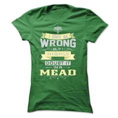 I MAY BE WRONG I AM A MEAD ST7 - #tshirt quilt #tshirt style. BUY NOW => https://www.sunfrog.com/Names/I-MAY-BE-WRONG-I-AM-A-MEAD-ST7-Ladies.html?68278