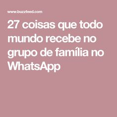 27 coisas que todo mundo recebe no grupo de família no WhatsApp