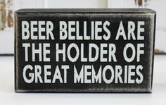 Beer Bellies are the Holder of Great Memories - Man Cave Decor - Primitives by Kathy from California Seashell Company