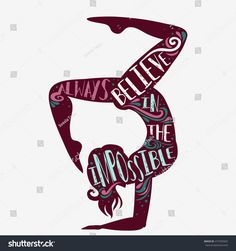 Always believe in the impossible. Sport/Fitness typographic poster with a girl. Motivational and inspirational illustration. For print on T-shirt and bags, logo or cards. Namaste Quotes, Yoga Quotes, Circus Quotes, Gymnastics Quotes, Empowerment Quotes, Typographic Poster, Yoga Teacher Training, Dog Tattoos, Believe