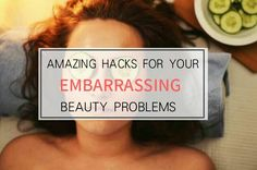 Beauty Hacks For Embarrassing Problems
