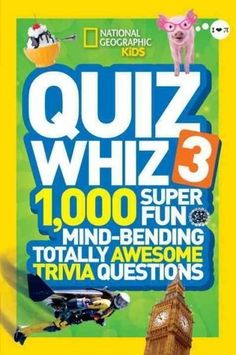 Quiz Whiz 3: 1,000 Super Fun Mind-Bending Totally Awesome Trivia Questions (National Geographic Kids)