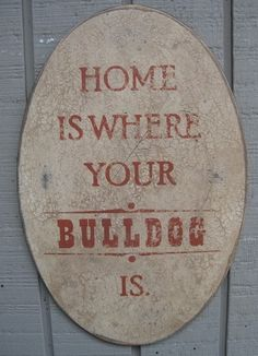 PRIMITIVE SIGN - Home Is Where Your Bulldog Is or Bulldogs Are.