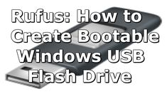 How to Make USB Flash Drive bootable for any Operating system (Using Rufus)