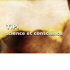 Tipi, science et conscience | Tipi Conscience