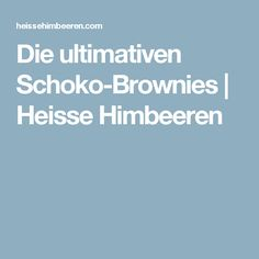 Die ultimativen Schoko-Brownies | Heisse Himbeeren